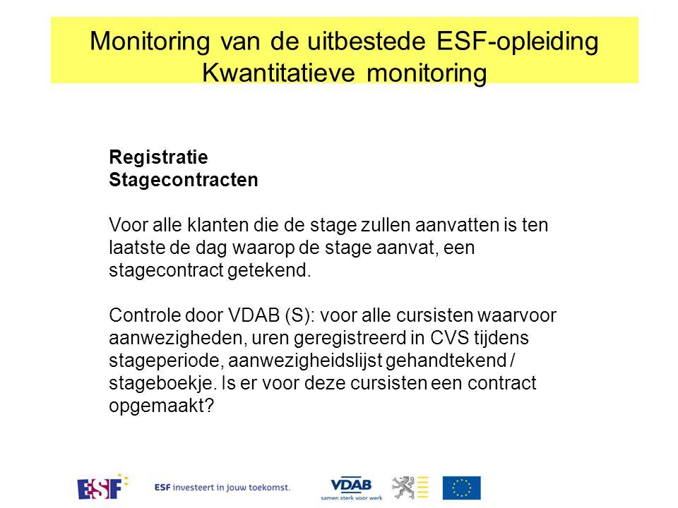 Monitoring van de uitbestede ESF-opleiding Kwantitatieve monitoring Registratie Stagecontracten Voor alle klanten die de stage zullen aanvatten is ten
