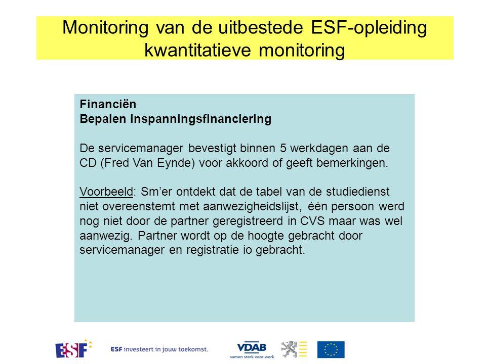 Financiën Bepalen inspanningsfinanciering De servicemanager bevestigt binnen 5 werkdagen aan de CD (Fred Van Eynde) voor akkoord of geeft bemerkingen.