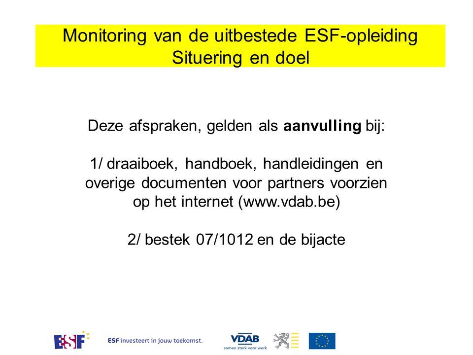 Monitoring van de uitbestede ESF-opleiding Situering en doel Deze afspraken, gelden als aanvulling bij: 1/ draaiboek, handboek, handleidingen en overi