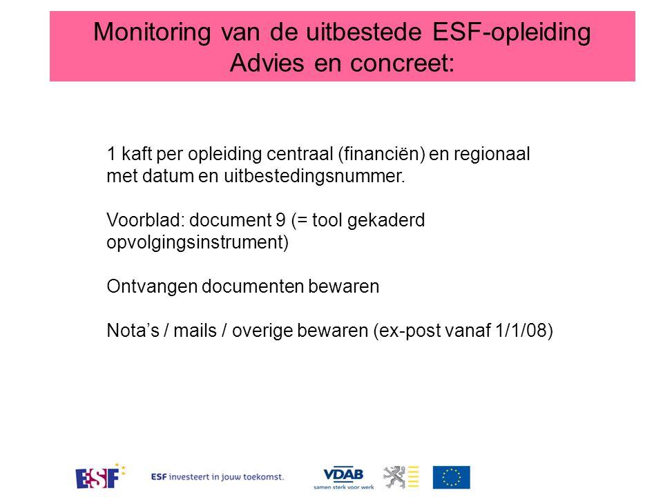 Monitoring van de uitbestede ESF-opleiding Advies en concreet: 1 kaft per opleiding centraal (financiën) en regionaal met datum en uitbestedingsnummer.