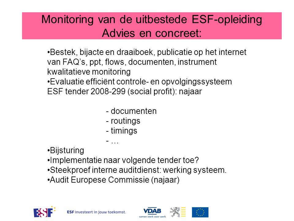 Monitoring van de uitbestede ESF-opleiding Advies en concreet: Bestek, bijacte en draaiboek, publicatie op het internet van FAQ's, ppt, flows, documen