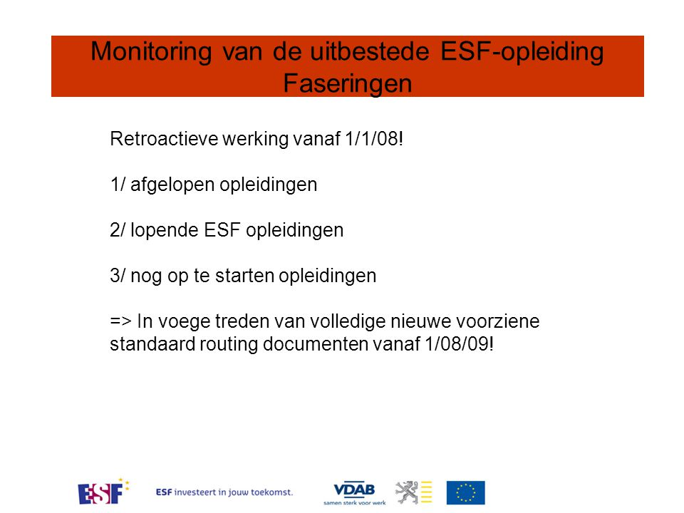 Monitoring van de uitbestede ESF-opleiding Contactgegevens Servicemanager Provincie Limburg Ingrid Schols Europalaan 37 3600 GENK 089 30 14 29 Ingrid.schols@vdab.be