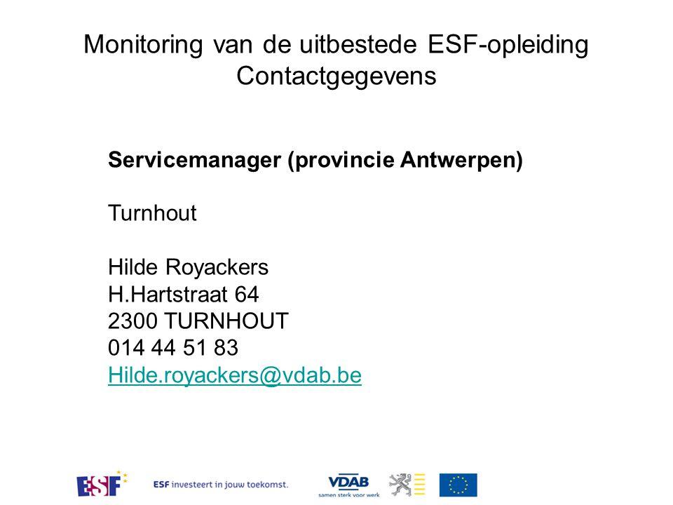 Monitoring van de uitbestede ESF-opleiding Contactgegevens Servicemanager (provincie Antwerpen) Turnhout Hilde Royackers H.Hartstraat 64 2300 TURNHOUT 014 44 51 83 Hilde.royackers@vdab.be