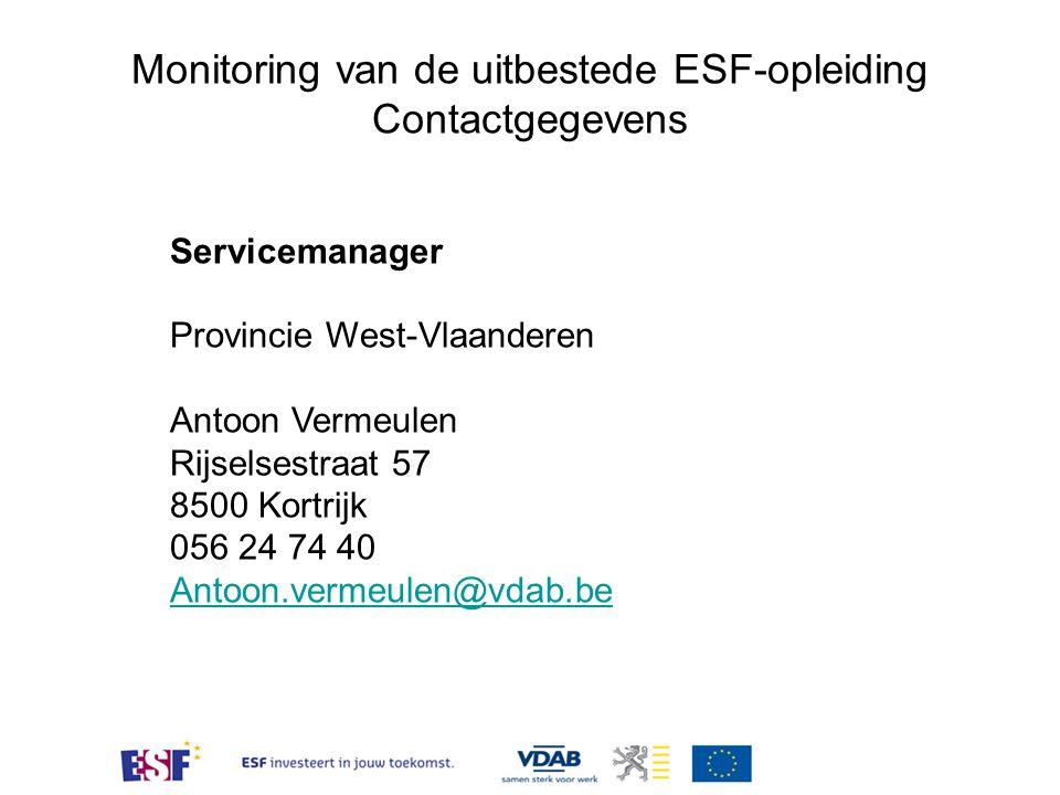 Monitoring van de uitbestede ESF-opleiding Contactgegevens Servicemanager Provincie West-Vlaanderen Antoon Vermeulen Rijselsestraat 57 8500 Kortrijk 0