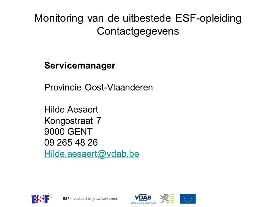 Monitoring van de uitbestede ESF-opleiding Contactgegevens Servicemanager Provincie Oost-Vlaanderen Hilde Aesaert Kongostraat 7 9000 GENT 09 265 48 26