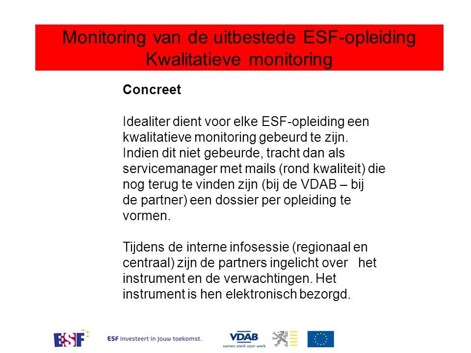 Monitoring van de uitbestede ESF-opleiding Kwalitatieve monitoring Concreet Idealiter dient voor elke ESF-opleiding een kwalitatieve monitoring gebeurd te zijn.