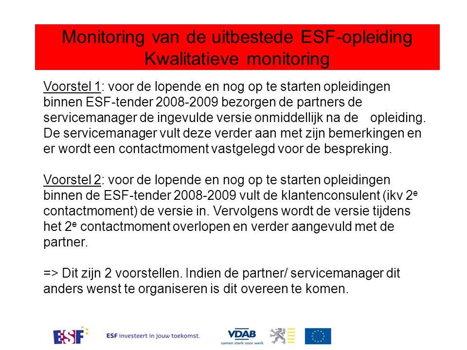 Monitoring van de uitbestede ESF-opleiding Kwalitatieve monitoring Voorstel 1: voor de lopende en nog op te starten opleidingen binnen ESF-tender 2008-2009 bezorgen de partners de servicemanager de ingevulde versie onmiddellijk na de opleiding.