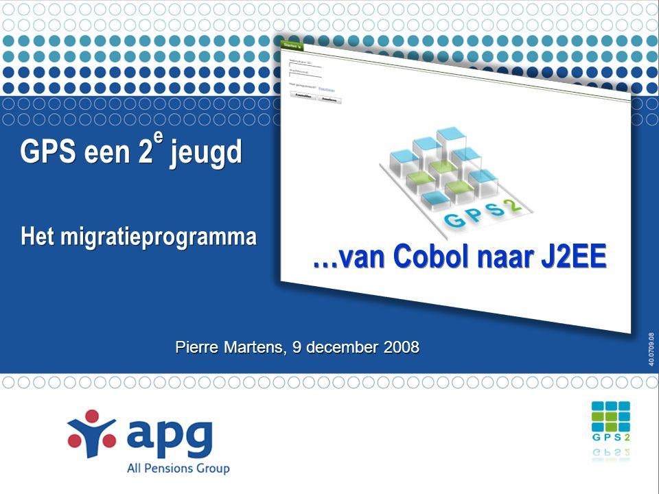 Het migratieprogramma Pierre Martens, 9 december 2008 GPS een 2 e jeugd …van Cobol naar J2EE