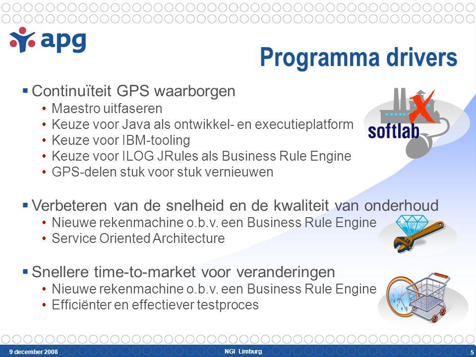 NGI Limburg 9 december 2008 5 Programma drivers  Continuïteit GPS waarborgen Maestro uitfaseren Keuze voor Java als ontwikkel- en executieplatform Ke