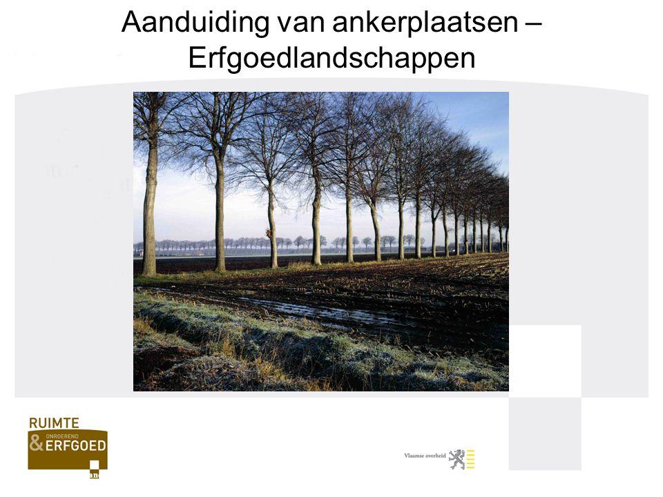 Stand van zaken maart 2010 27 ankerplaatsen definitief aangeduid –Provincie Oost-Vlaanderen: 3 Vallei van de Oude Kale, Vinderhoutse bossen en Slindonk (Nevele, Lovendegem en Gent) 8 ankerplaatsen voorlopig aangeduid –Provincie Oost-Vlaanderen: 2 1 erfgoedlandschap –Provincie Antwerpen Agentschap R-O Vlaanderen, onroerend erfgoed Aanduiding ankerplaatsen