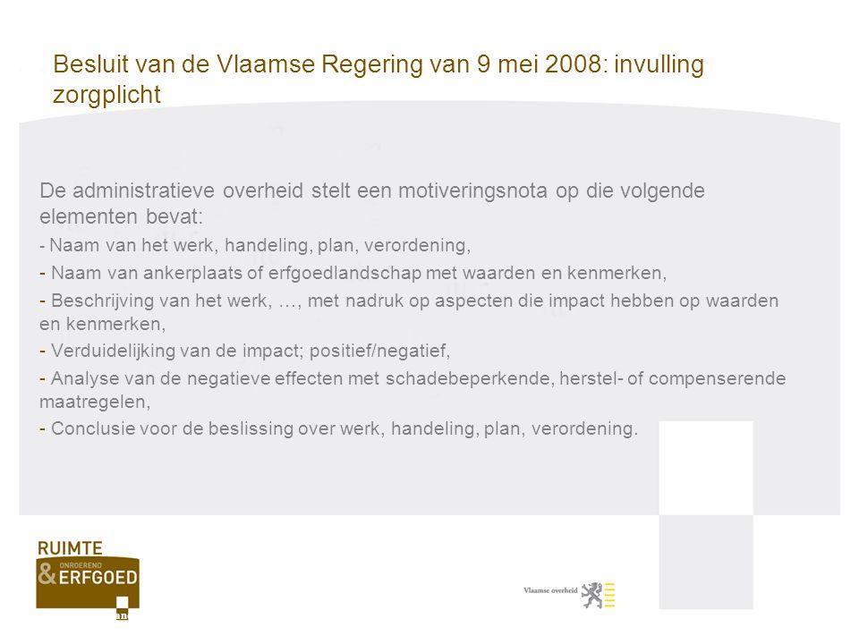 Besluit van de Vlaamse Regering van 9 mei 2008: invulling zorgplicht De administratieve overheid stelt een motiveringsnota op die volgende elementen b