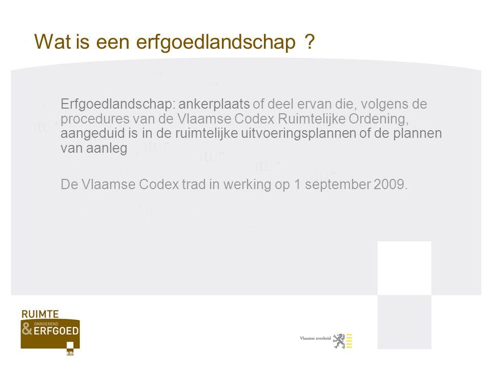 Erfgoedlandschap: ankerplaats of deel ervan die, volgens de procedures van de Vlaamse Codex Ruimtelijke Ordening, aangeduid is in de ruimtelijke uitvo