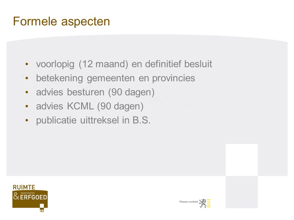 Formele aspecten voorlopig (12 maand) en definitief besluit betekening gemeenten en provincies advies besturen (90 dagen) advies KCML (90 dagen) publi