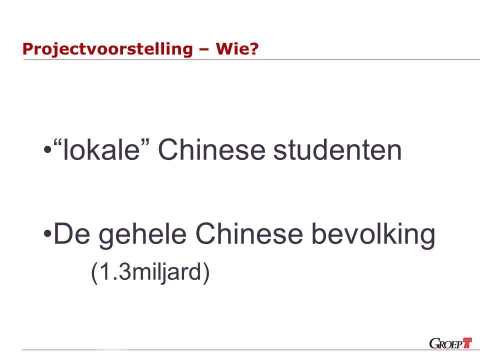 Projectvoorstelling – Wie? lokale Chinese studenten De gehele Chinese bevolking (1.3miljard)
