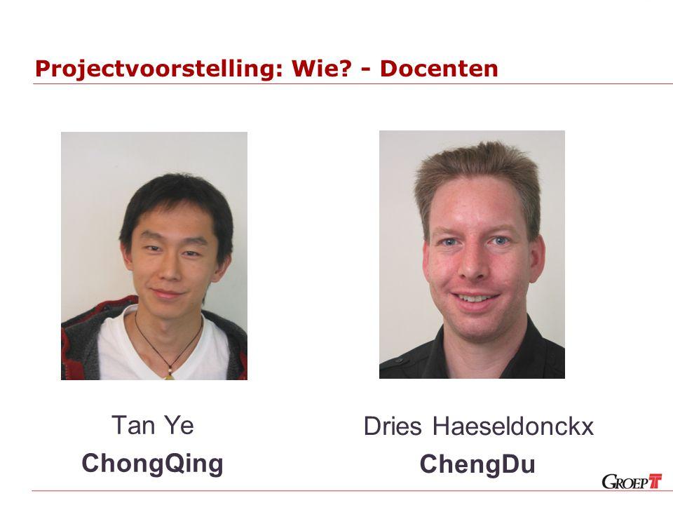 Projectvoorstelling: Wie? - Docenten Tan Ye ChongQing Dries Haeseldonckx ChengDu