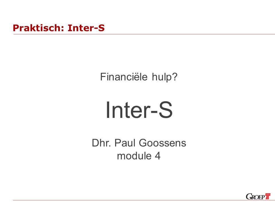 Praktisch: Inter-S Financiële hulp? Inter-S Dhr. Paul Goossens module 4