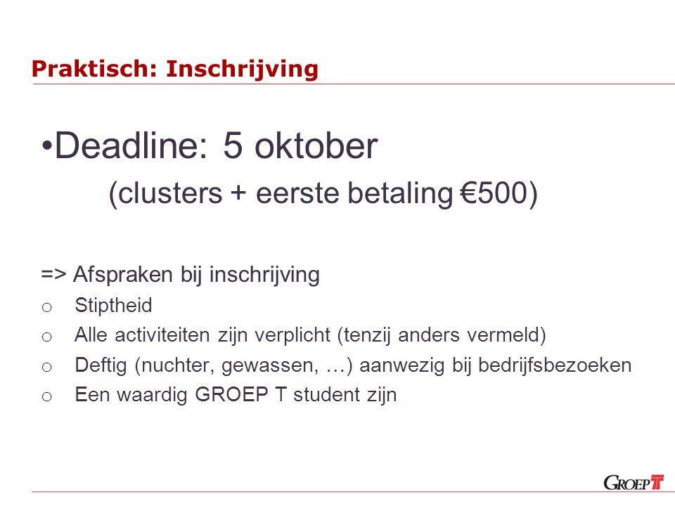 Praktisch: Inschrijving Deadline: 5 oktober (clusters + eerste betaling €500) => Afspraken bij inschrijving o Stiptheid o Alle activiteiten zijn verpl