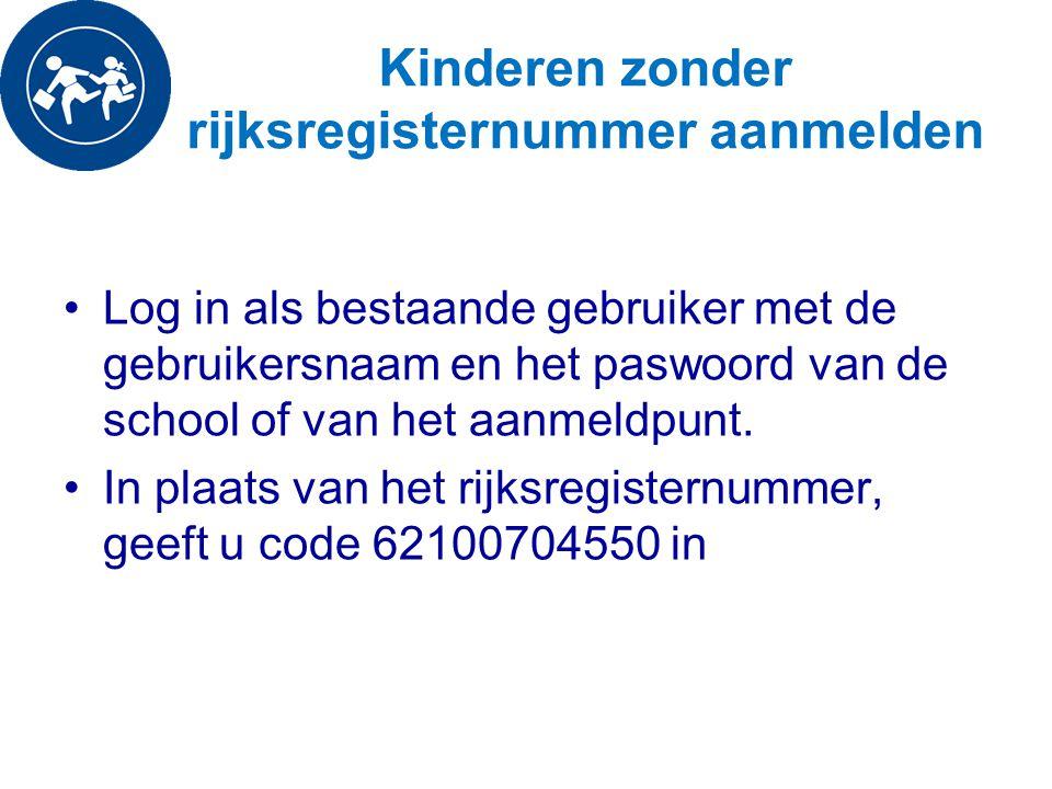 Kinderen zonder rijksregisternummer aanmelden Log in als bestaande gebruiker met de gebruikersnaam en het paswoord van de school of van het aanmeldpun