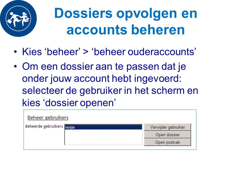 Dossiers opvolgen en accounts beheren Kies 'beheer' > 'beheer ouderaccounts' Om een dossier aan te passen dat je onder jouw account hebt ingevoerd: se