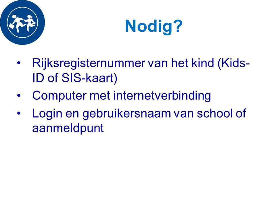 Nodig? Rijksregisternummer van het kind (Kids- ID of SIS-kaart) Computer met internetverbinding Login en gebruikersnaam van school of aanmeldpunt