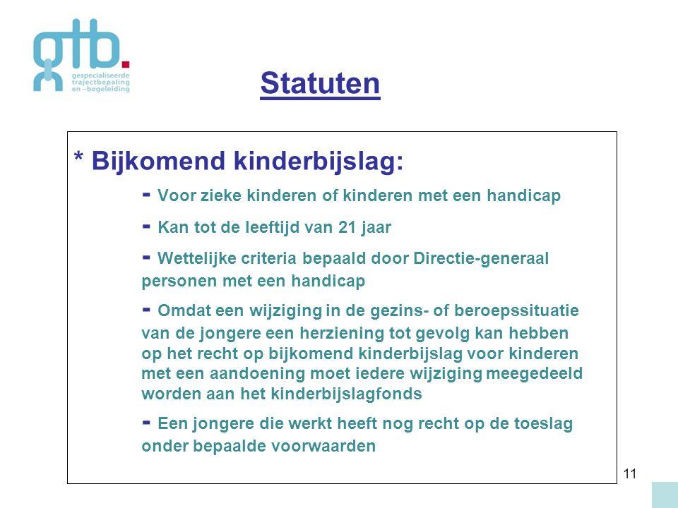 11 * Bijkomend kinderbijslag: - Voor zieke kinderen of kinderen met een handicap - Kan tot de leeftijd van 21 jaar - Wettelijke criteria bepaald door