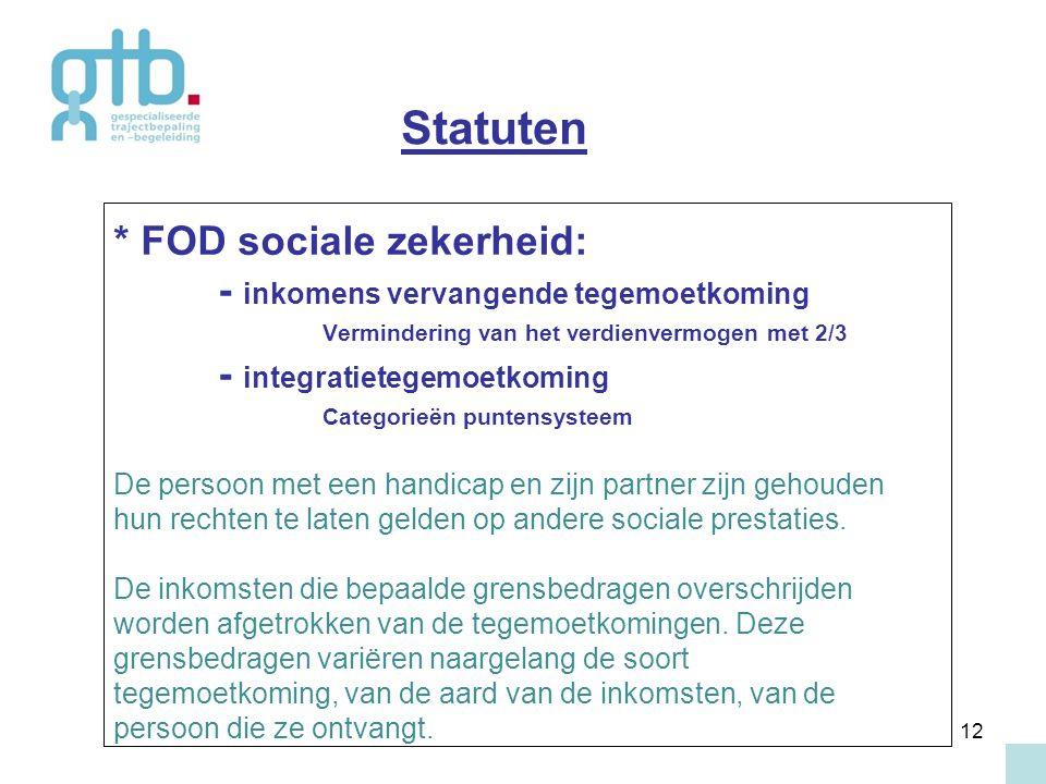 12 * FOD sociale zekerheid: - inkomens vervangende tegemoetkoming Vermindering van het verdienvermogen met 2/3 - integratietegemoetkoming Categorieën
