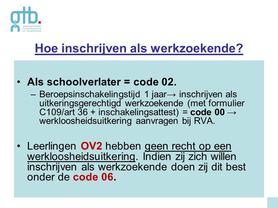 17 Hoe inschrijven als werkzoekende? Als schoolverlater = code 02. –Beroepsinschakelingstijd 1 jaar→ inschrijven als uitkeringsgerechtigd werkzoekende