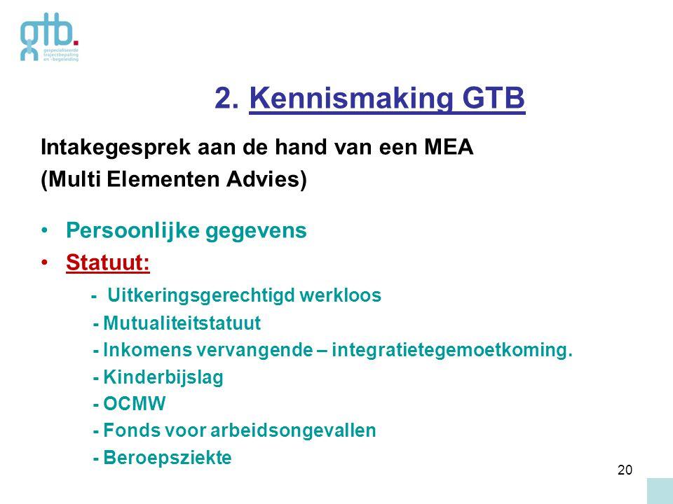 20 2. Kennismaking GTB Intakegesprek aan de hand van een MEA (Multi Elementen Advies) Persoonlijke gegevens Statuut: - Uitkeringsgerechtigd werkloos -