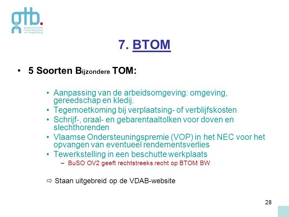 28 7. BTOM 5 Soorten B ijzondere TOM: Aanpassing van de arbeidsomgeving: omgeving, gereedschap en kledij. Tegemoetkoming bij verplaatsing- of verblijf