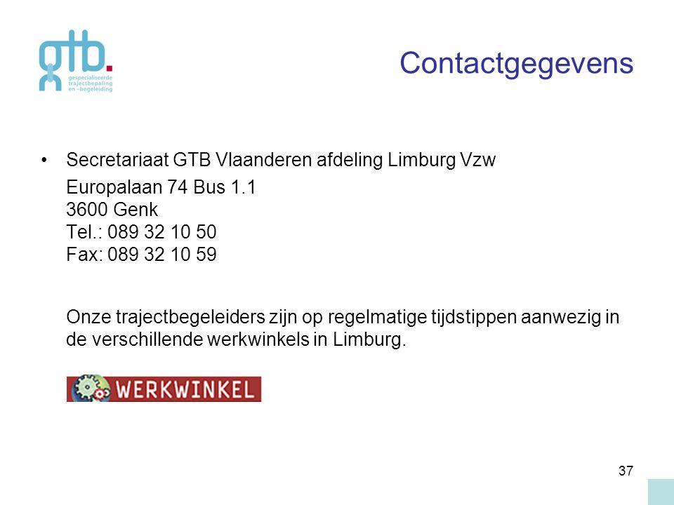37 Contactgegevens Secretariaat GTB Vlaanderen afdeling Limburg Vzw Europalaan 74 Bus 1.1 3600 Genk Tel.: 089 32 10 50 Fax: 089 32 10 59 Onze trajectb