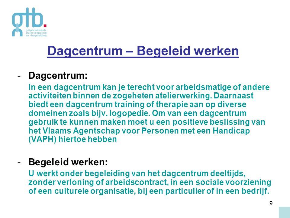 9 Dagcentrum – Begeleid werken -Dagcentrum: In een dagcentrum kan je terecht voor arbeidsmatige of andere activiteiten binnen de zogeheten atelierwerk