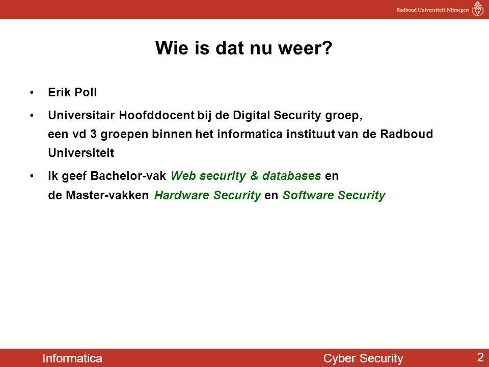 Informatica Cyber Security 3 Overzicht van vandaag Wat is cyber security, en wat komt er allemaal bij kijken.