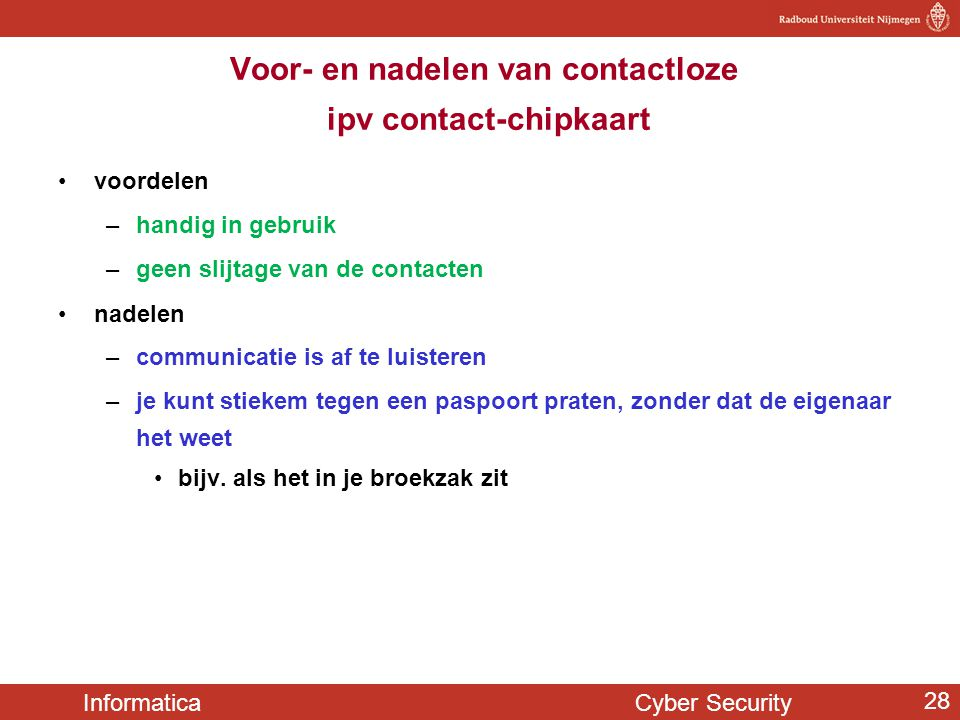 Informatica Cyber Security 28 Voor- en nadelen van contactloze ipv contact-chipkaart voordelen –handig in gebruik –geen slijtage van de contacten nade