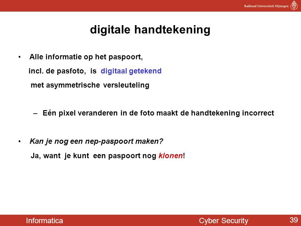 Informatica Cyber Security 39 digitale handtekening Alle informatie op het paspoort, incl. de pasfoto, is digitaal getekend met asymmetrische versleut