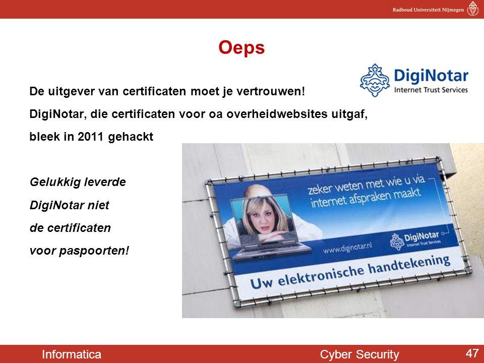 Informatica Cyber Security 47 Oeps De uitgever van certificaten moet je vertrouwen! DigiNotar, die certificaten voor oa overheidwebsites uitgaf, bleek