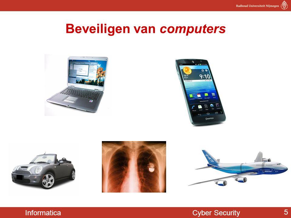Informatica Cyber Security 6 die dan zelf natuurlijk ook weer beveiligd moeten zijn Beveiligen van en met computers