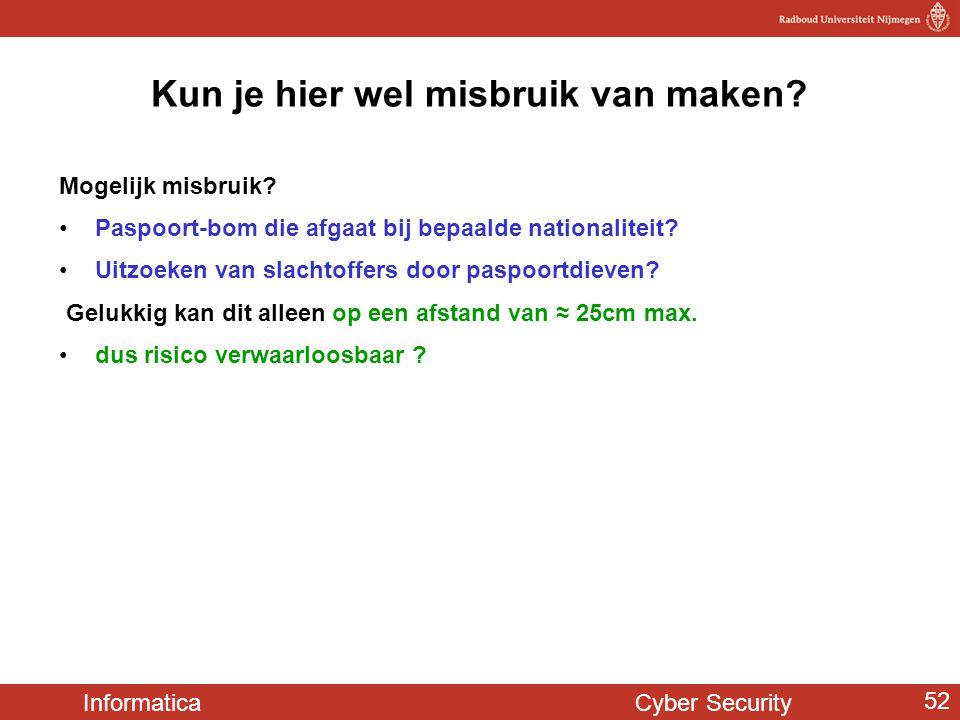 Informatica Cyber Security 52 Kun je hier wel misbruik van maken? Mogelijk misbruik? Paspoort-bom die afgaat bij bepaalde nationaliteit? Uitzoeken van