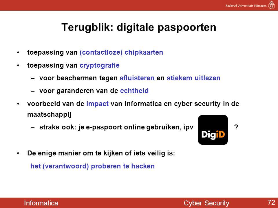 Informatica Cyber Security 72 Terugblik: digitale paspoorten toepassing van (contactloze) chipkaarten toepassing van cryptografie –voor beschermen teg