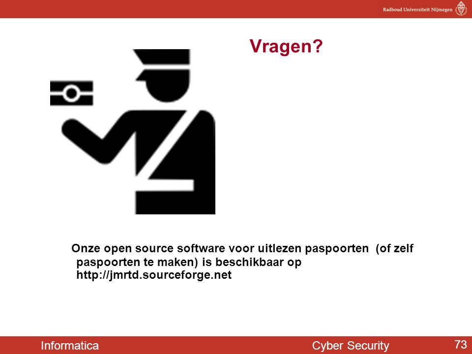 Informatica Cyber Security 73 Vragen? Onze open source software voor uitlezen paspoorten (of zelf paspoorten te maken) is beschikbaar op http://jmrtd.