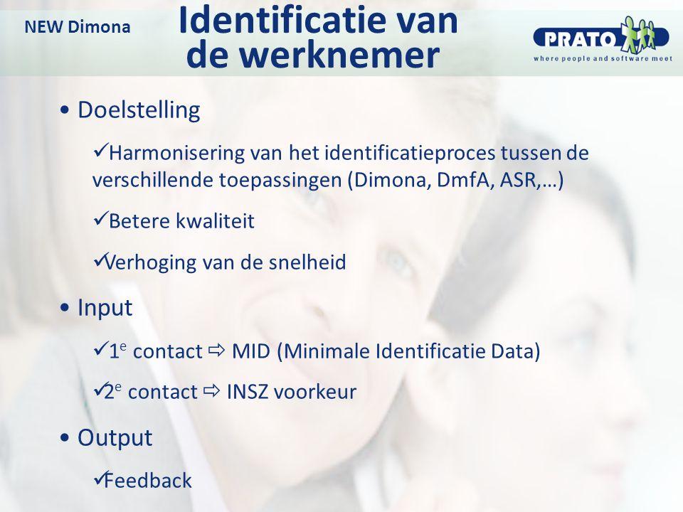 NEW Dimona Identificatie van de werknemer Doelstelling Harmonisering van het identificatieproces tussen de verschillende toepassingen (Dimona, DmfA, A
