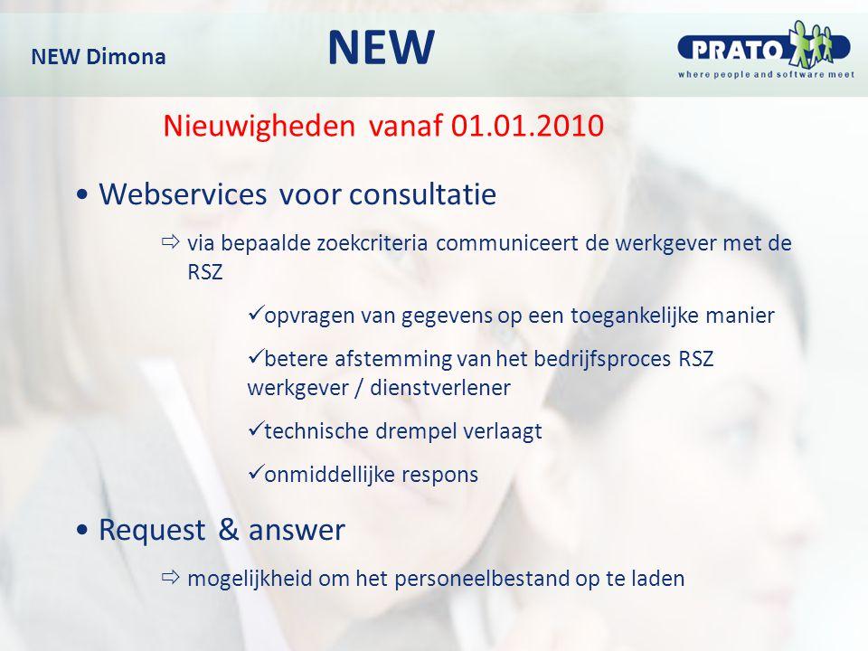 NEW Dimona NEW Nieuwigheden vanaf 01.01.2010 Webservices voor consultatie  via bepaalde zoekcriteria communiceert de werkgever met de RSZ opvragen va