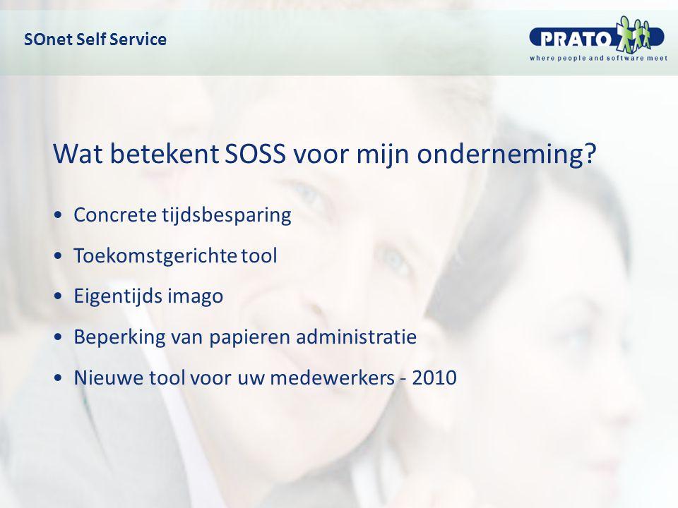 SOnet Self Service Wat betekent SOSS voor mijn onderneming? Concrete tijdsbesparing Toekomstgerichte tool Eigentijds imago Beperking van papieren admi