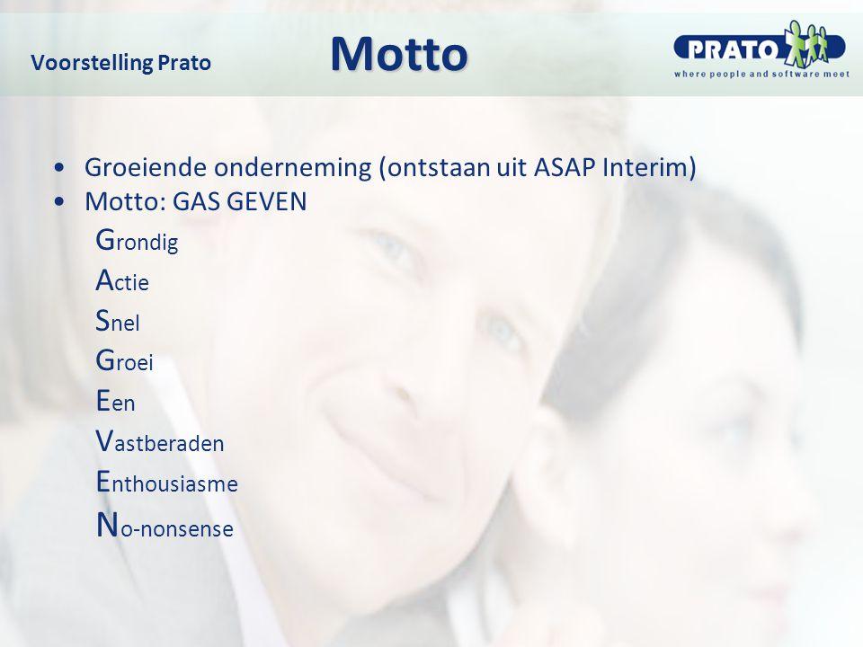 Motto Voorstelling Prato Motto Groeiende onderneming (ontstaan uit ASAP Interim) Motto: GAS GEVEN G rondig A ctie S nel G roei E en V astberaden E nth