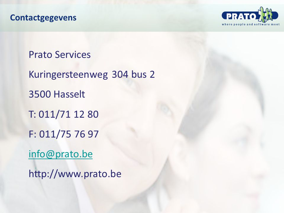 Contactgegevens Prato Services Kuringersteenweg 304 bus 2 3500 Hasselt T: 011/71 12 80 F: 011/75 76 97 info@prato.be http://www.prato.be