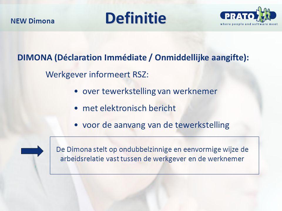 Definitie NEW Dimona Definitie DIMONA (Déclaration Immédiate / Onmiddellijke aangifte): Werkgever informeert RSZ: over tewerkstelling van werknemer me