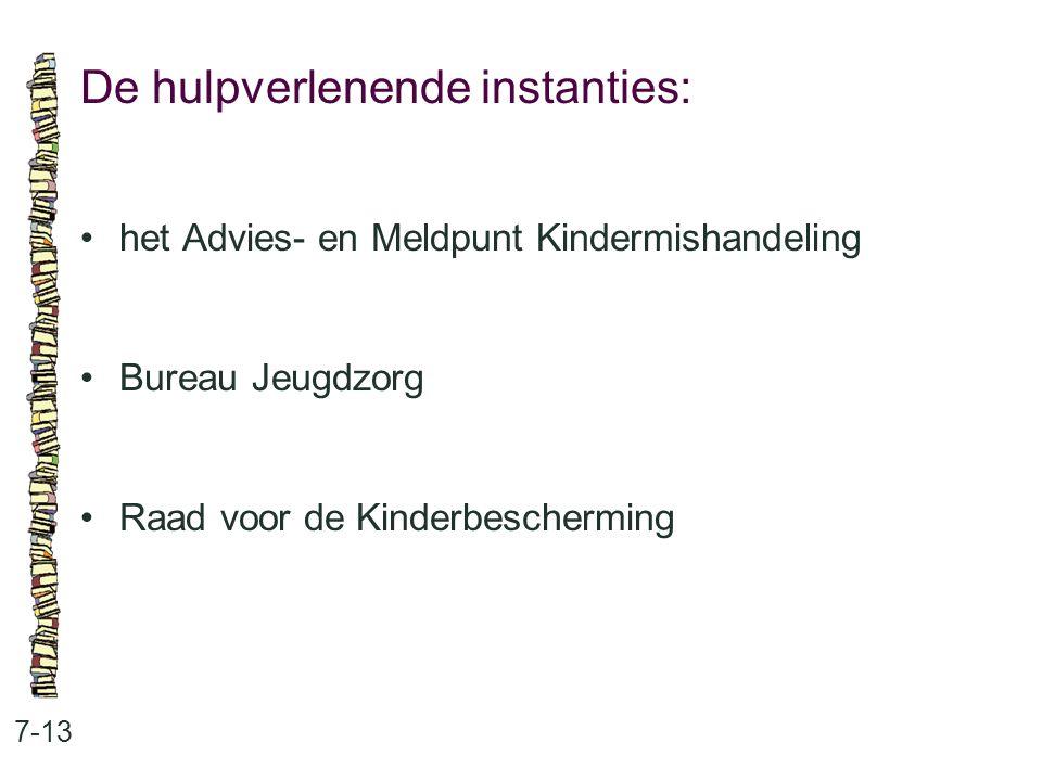 De hulpverlenende instanties: 7-13 het Advies- en Meldpunt Kindermishandeling Bureau Jeugdzorg Raad voor de Kinderbescherming