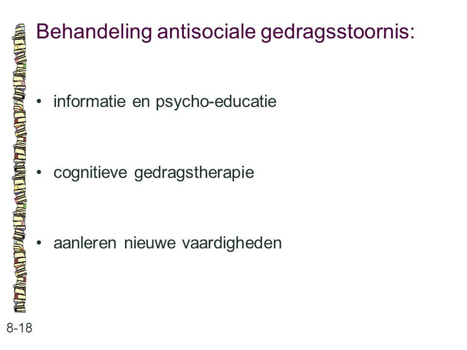 Behandeling antisociale gedragsstoornis: 8-18 informatie en psycho-educatie cognitieve gedragstherapie aanleren nieuwe vaardigheden