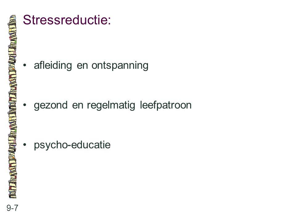 Stressreductie: 9-7 afleiding en ontspanning gezond en regelmatig leefpatroon psycho-educatie