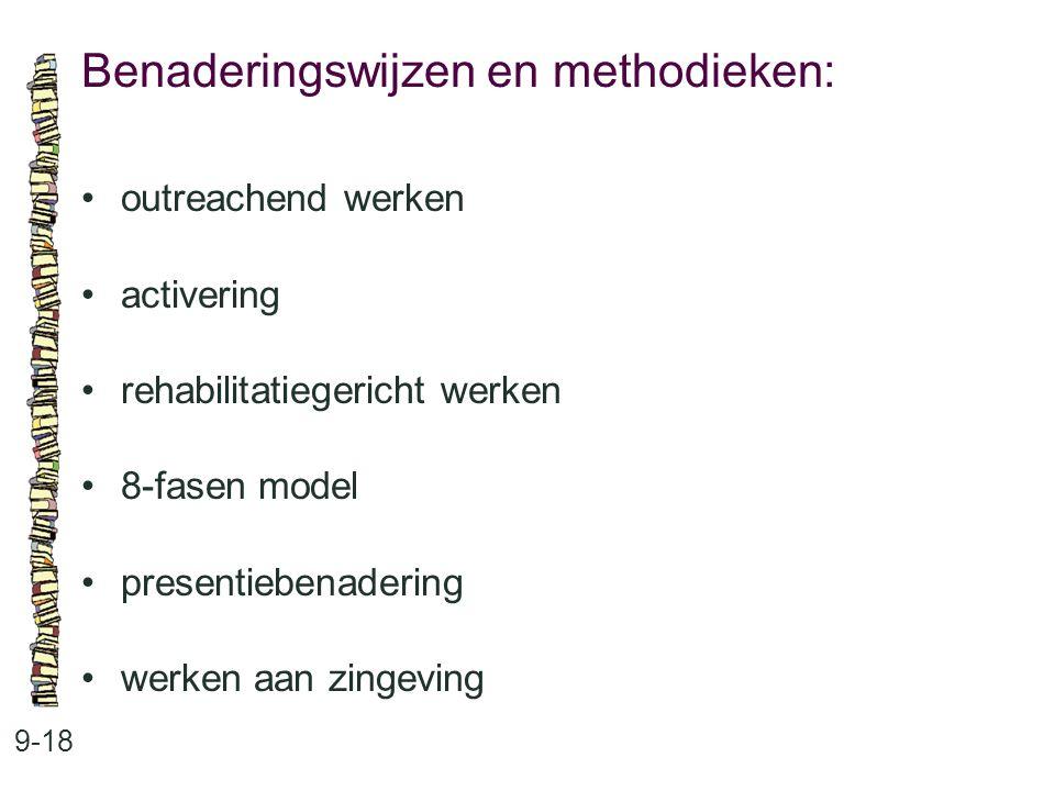 Benaderingswijzen en methodieken: 9-18 outreachend werken activering rehabilitatiegericht werken 8-fasen model presentiebenadering werken aan zingeving
