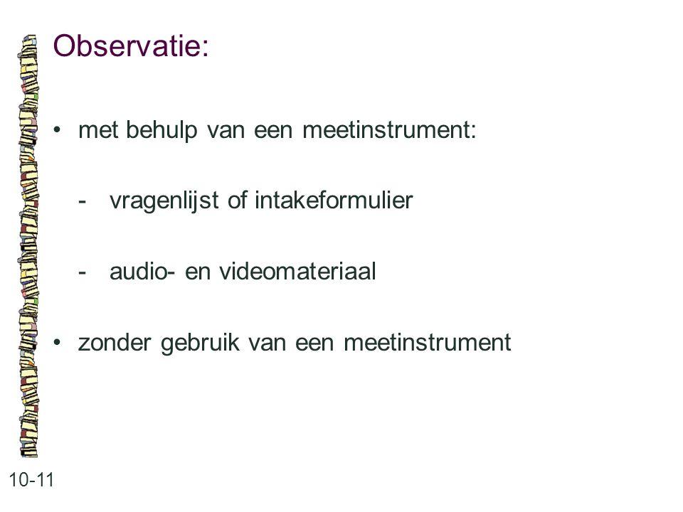 Observatie: 10-11 met behulp van een meetinstrument: -vragenlijst of intakeformulier -audio- en videomateriaal zonder gebruik van een meetinstrument